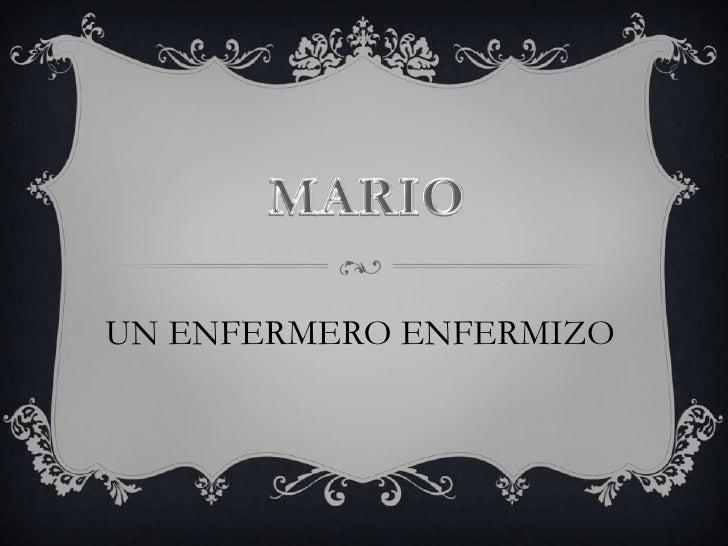 MARIO <br />UN ENFERMERO ENFERMIZO<br />
