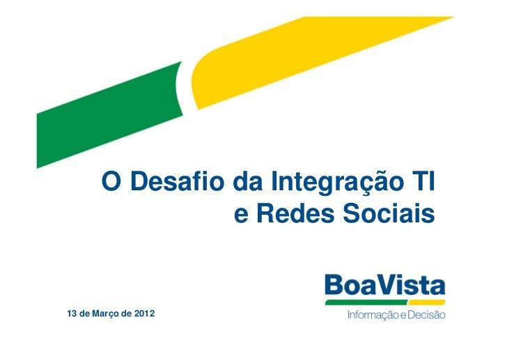 O Desafio da Integração TI                 e Redes Sociais13 de Março de 2012
