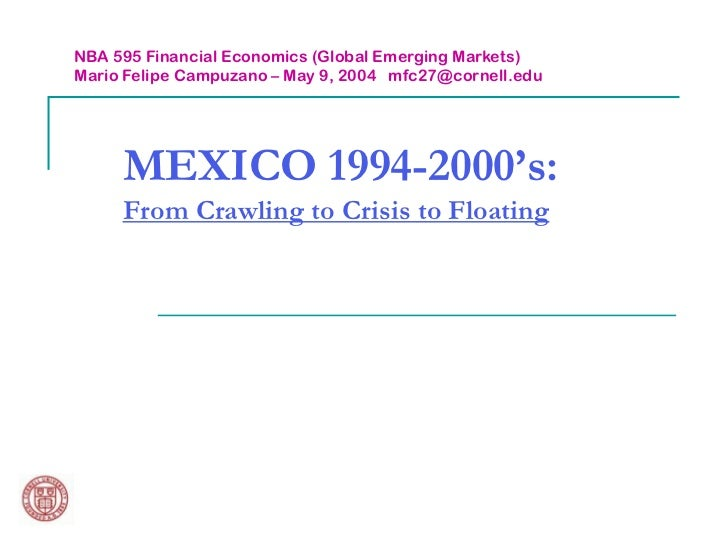 NBA 595 Financial Economics (Global Emerging Markets)Mario Felipe Campuzano – May 9, 2004 mfc27@cornell.edu     MEXICO 199...