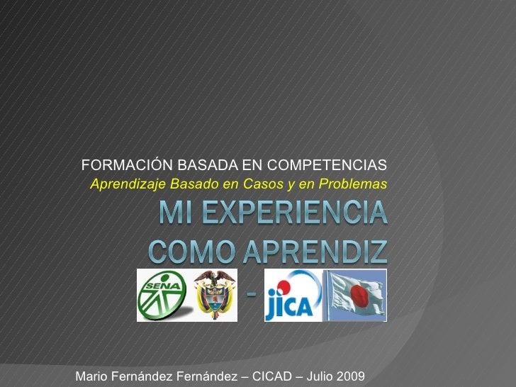 FORMACIÓN BASADA EN COMPETENCIAS Aprendizaje Basado en Casos y en Problemas Mario Fernández Fernández – CICAD – Julio 2009