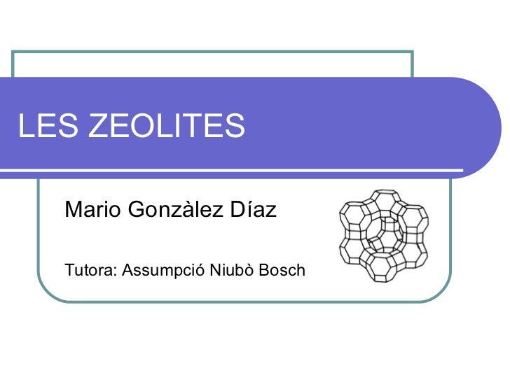 LES ZEOLITES  Mario Gonzàlez Díaz  Tutora: Assumpció Niubò Bosch