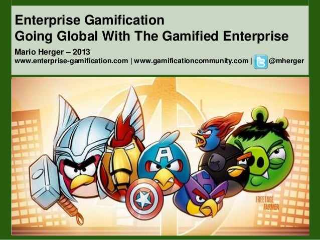 Enterprise GamificationGoing Global With The Gamified EnterpriseMario Herger – 2013www.enterprise-gamification.com | www.g...