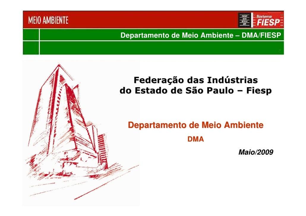 Departamento de Meio Ambiente – DMA/FIESP        Federação das Indústrias do Estado de São Paulo – Fiesp    Departamento d...