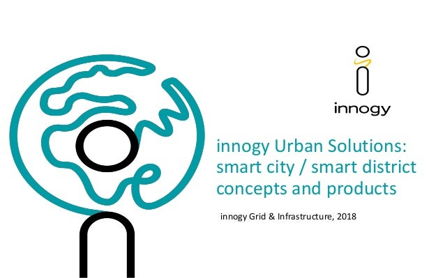 innogy Grid & Infrastructure, 2018 innogy Urban Solutions: smart city / smart district concepts and products