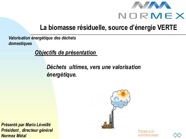 La biomasse résiduelle, source d'énergie VERTE    Valorisation énergétique des déchets    domestiques                  Obj...