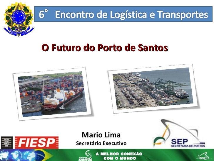 Mario Lima Secretário Executivo O Futuro do Porto de Santos