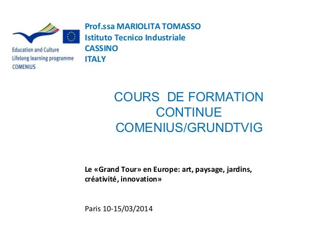 Prof.ssa MARIOLITA TOMASSO Istituto Tecnico Industriale CASSINO ITALY COURS DE FORMATION CONTINUE COMENIUS/GRUNDTVIG Le «G...