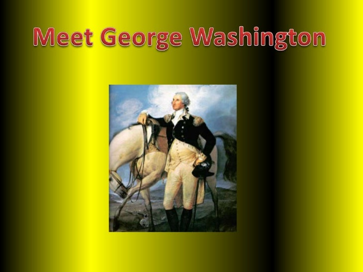 .<br />.<br />Meet George Washington<br />