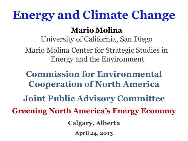 Energy and Climate ChangeMario MolinaUniversity of California, San DiegoMario Molina Center for Strategic Studies inEnergy...