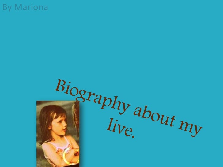 By Mariona<br />Biography about my live.<br />