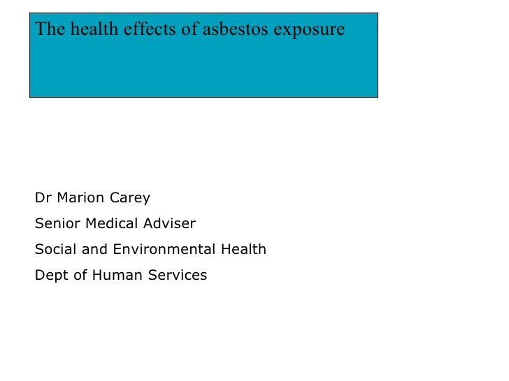 The health effects of asbestos exposure  Dr Marion Carey  Senior Medical Adviser Social and Environmental Health Dept of ...