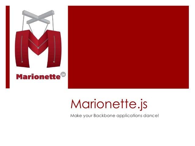 Marionette.js Make your Backbone applications dance!