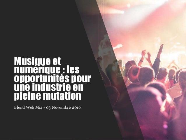 Musique et numérique : les opportunités pour une industrie en pleine mutation Blend Web Mix - 03 Novembre 2016