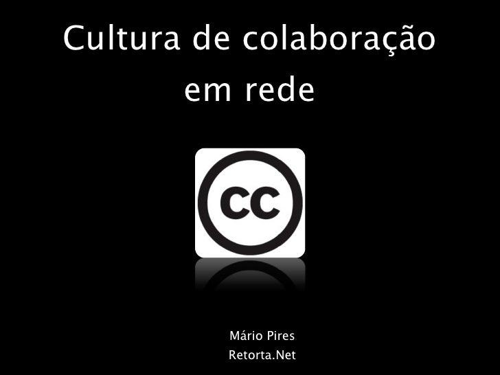 Cultura de colaboração em rede Mário Pires Retorta.Net