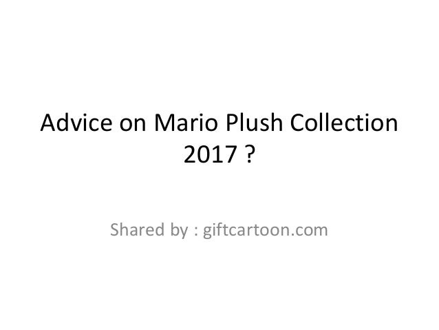 Advice on Mario Plush Collection 2017 ? Shared by : giftcartoon.com