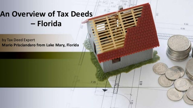 by Tax Deed Expert Mario Prisciandaro from Lake Mary, Florida An Overview of Tax Deeds – Florida