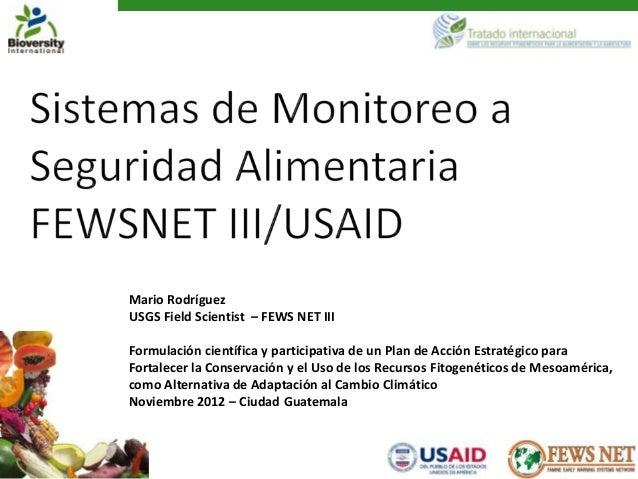 Mario RodríguezUSGS Field Scientist – FEWS NET IIIFormulación científica y participativa de un Plan de Acción Estratégico ...