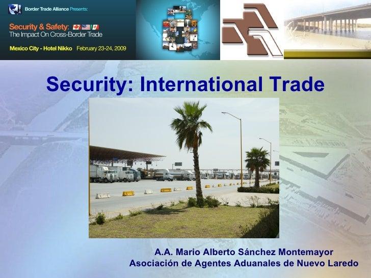 Security: International Trade A.A. Mario Alberto Sánchez Montemayor Asociación de Agentes Aduanales de Nuevo Laredo