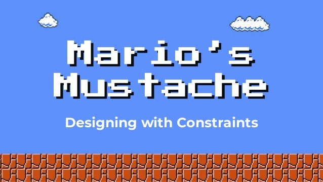 Mario's Mustache Designing with Constraints