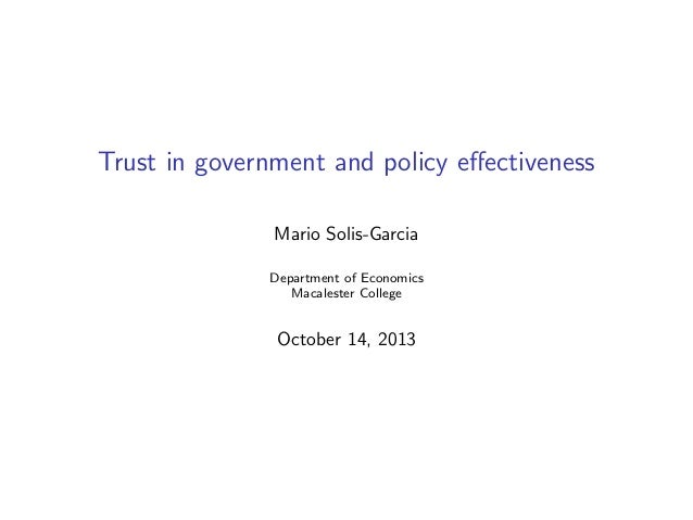 Trust in government and policy effectiveness Mario Solis-Garcia Department of Economics Macalester College  October 14, 201...