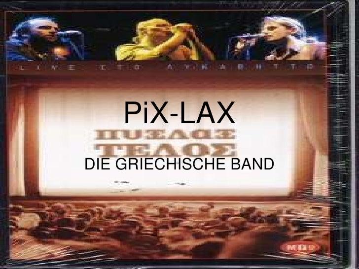 PiX-LAXDIE GRIECHISCHE BAND