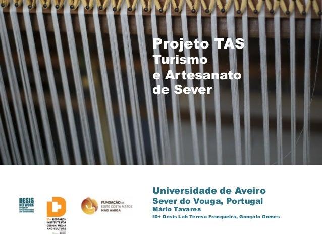 Universidade de Aveiro Sever do Vouga, Portugal Mário Tavares ID+ Desis Lab Teresa Franqueira, Gonçalo Gomes Projeto TAS T...