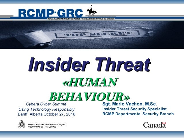 Insider ThreatInsider Threat «HUMAN«HUMAN BEHAVIOUR»BEHAVIOUR»Sgt. Mario Vachon, M.Sc. Insider Threat Security Specialist ...