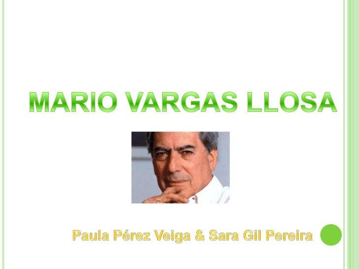 MARIO VARGAS LLOSA<br />Paula Pérez Veiga & Sara Gil Pereira<br />