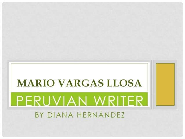 MARIO VARGAS LLOSAPERUVIAN WRITER  BY DIANA HERNÁNDEZ
