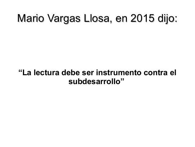 """Mario Vargas Llosa, en 2015 dijo:Mario Vargas Llosa, en 2015 dijo: """"La lectura debe ser instrumento contra el subdesarroll..."""