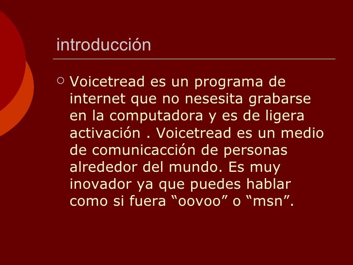 introducción <ul><li>Voicetread es un programa de internet que no nesesita grabarse en la computadora y es de ligera activ...