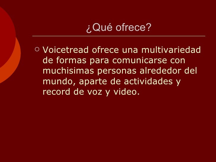¿Qué ofrece? <ul><li>Voicetread ofrece una multivariedad de formas para comunicarse con muchisimas personas alrededor del ...