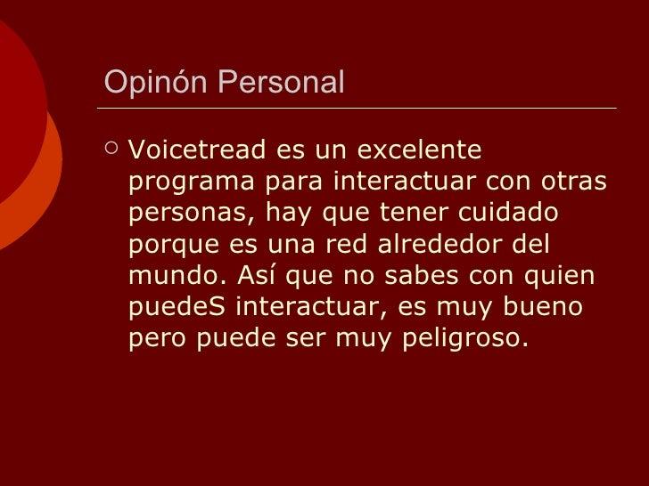 Opinón Personal <ul><li>Voicetread es un excelente programa para interactuar con otras personas, hay que tener cuidado por...