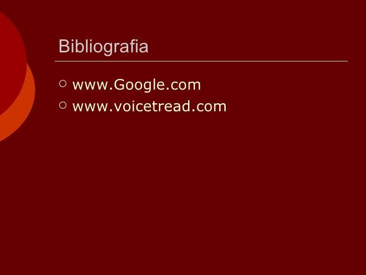 Bibliografia <ul><li>www.Google.com </li></ul><ul><li>www.voicetread.com </li></ul>