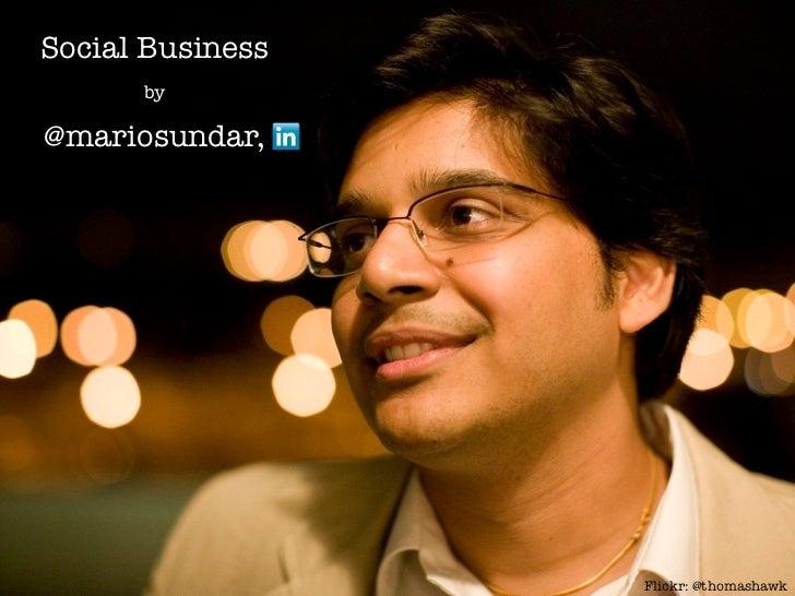Social Business      by@mariosundar,                  Flickr: @thomashawk