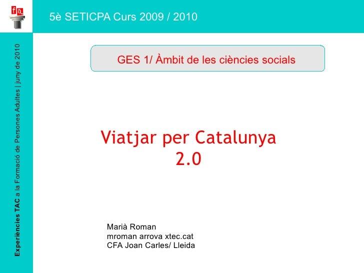 Experiències TAC  a la Formació de Persones Adultes | juny de 2010 Viatjar per Catalunya 2.0 Marià Roman mroman arrova xte...