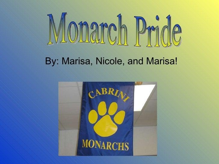 By: Marisa, Nicole, and Marisa! Monarch Pride