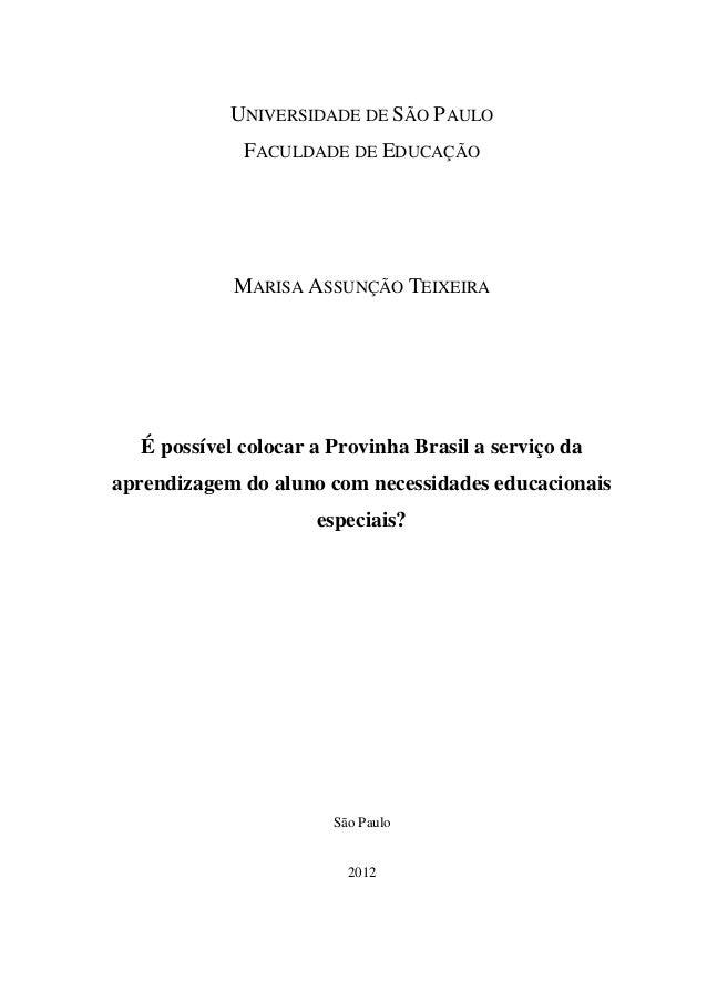 UNIVERSIDADE DE SÃO PAULO FACULDADE DE EDUCAÇÃO  MARISA ASSUNÇÃO TEIXEIRA  É possível colocar a Provinha Brasil a serviço ...
