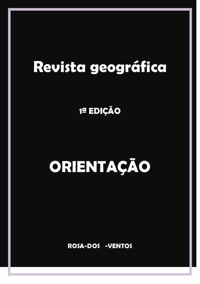 Revista geográfica      1ª EDIÇÃO  ORIENTAÇÃO    ROSA-DOS -VENTOS