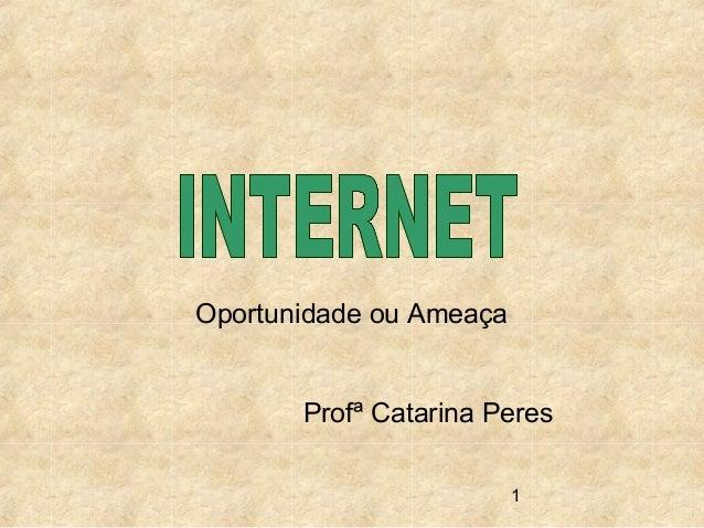 1 Oportunidade ou Ameaça Profª Catarina Peres