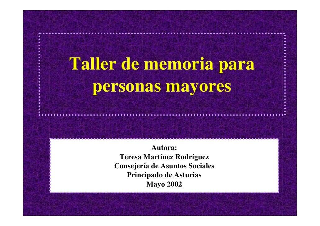 Taller de memoria para   personas mayores                   Autora:       Teresa Martínez Rodríguez      Consejería de Asu...