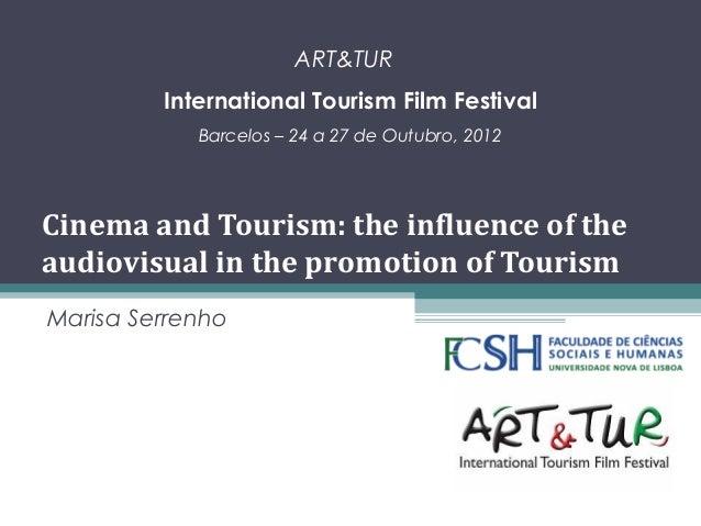 ART&TUR International Tourism Film Festival Barcelos – 24 a 27 de Outubro, 2012  Cinema and Tourism: the influence of the ...
