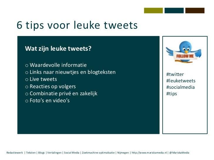 6 tips voor leuke tweets              Wat zijn leuke tweets?              o Waardevolle informatie              o Links na...