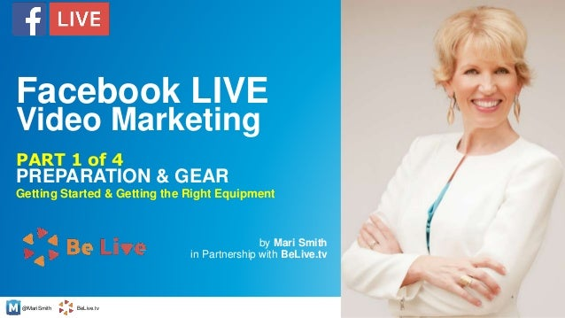 @MariSmith BeLive.tv PREPARATION & GEAR by Mari Smith in Partnership with BeLive.tv 1 PART 1 of 4 Facebook LIVE Video Mark...
