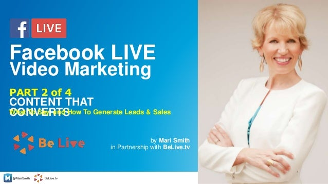 @MariSmith BeLive.tv CONTENT THAT CONVERTS by Mari Smith in Partnership with BeLive.tv 1 PART 2 of 4 Facebook LIVE Video M...