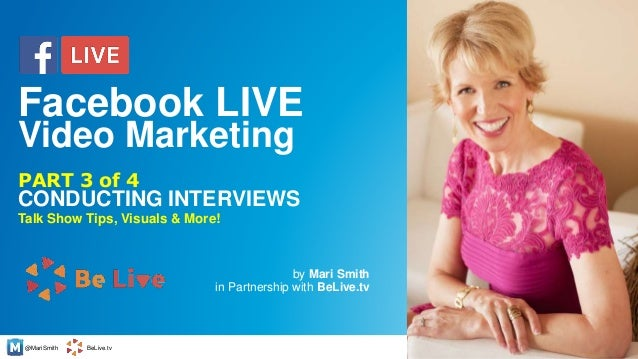 @MariSmith BeLive.tv CONDUCTING INTERVIEWS by Mari Smith in Partnership with BeLive.tv 1 PART 3 of 4 Facebook LIVE Video M...