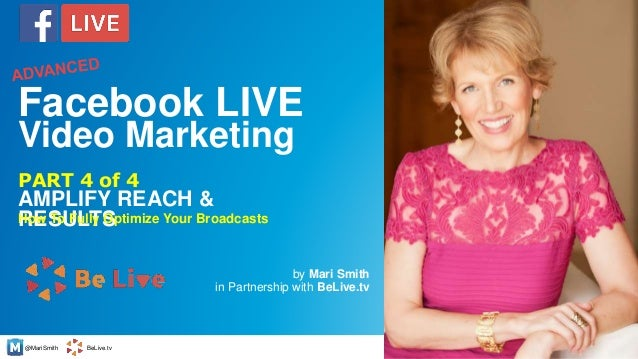 @MariSmith BeLive.tv AMPLIFY REACH & RESULTS by Mari Smith in Partnership with BeLive.tv 1 PART 4 of 4 Facebook LIVE Video...