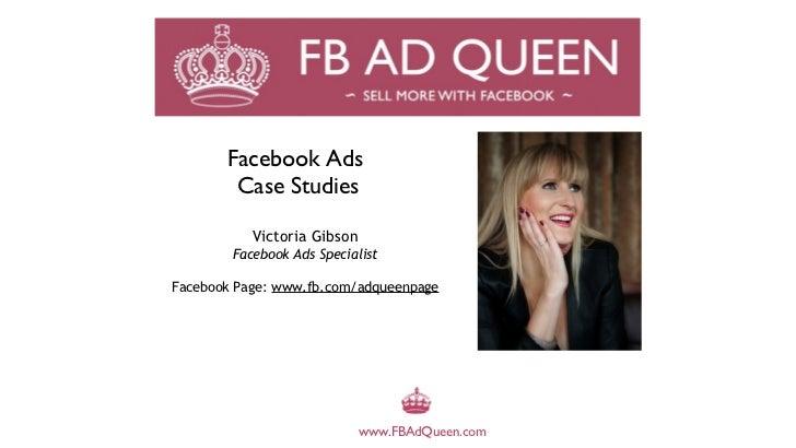 Facebook Ads        Case Studies           Victoria Gibson        Facebook Ads SpecialistFacebook Page: www.fb.com/adqueen...