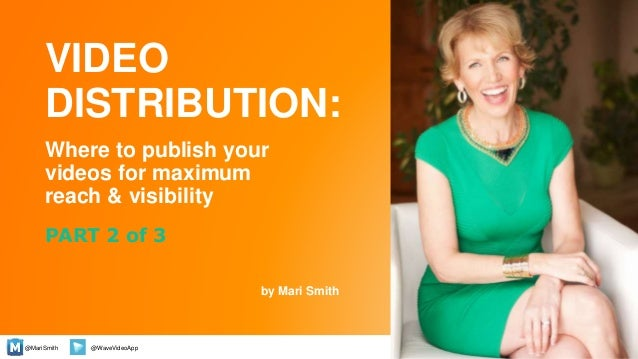 @MariSmith @WaveVideoApp Where to publish your videos for maximum reach & visibility by Mari Smith 1 PART 2 of 3 VIDEO DIS...