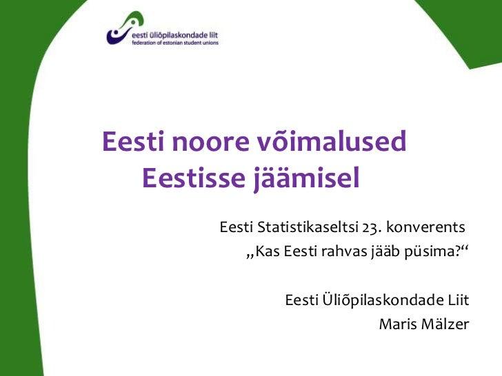 """Eesti noore võimalused   Eestisse jäämisel        Eesti Statistikaseltsi 23. konverents           """"Kas Eesti rahvas jääb p..."""